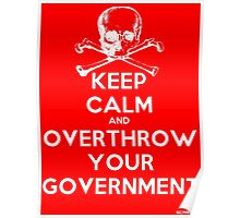 Keep Calm and Overthrow Your Government Poster