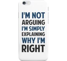 I'm Not Arguing I'm Explaining  iPhone Case/Skin
