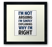 I'm Not Arguing I'm Explaining  Framed Print
