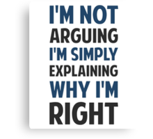 I'm Not Arguing I'm Explaining  Canvas Print