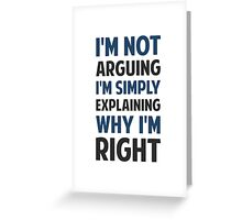 I'm Not Arguing I'm Explaining  Greeting Card