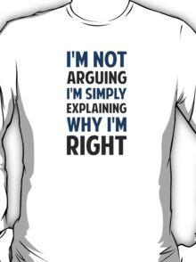 I'm Not Arguing I'm Explaining  T-Shirt
