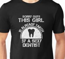 Sorry Guy This Girl Is Already Taken By A Sexy Dentist Unisex T-Shirt