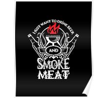 I just want to drink beer and smoke meat Poster
