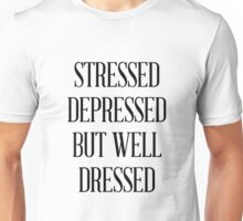 STRESSED DEPRESSED BUT WELL DRESSED Unisex T-Shirt