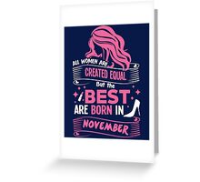Women are born in november T-shirt Greeting Card