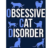 Funny OCD Obsessive Cat Disorder Photographic Print