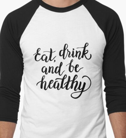 Eat,drink and be healthy Men's Baseball ¾ T-Shirt