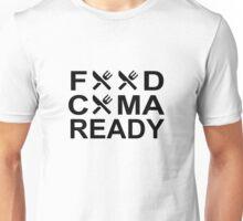 Food Coma Ready! Unisex T-Shirt