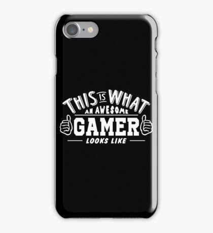 This Is What An Awesome Gamer Looks Like iPhone Case/Skin