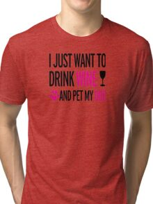 I Just Want To Drink Wine And Pet My Dog - T-shirts & Hoodies Tri-blend T-Shirt