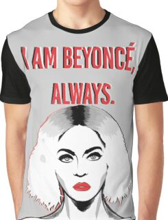 I am Beyoncé always. Graphic T-Shirt