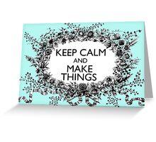 KEEP CALM and MAKE THINGS Greeting Card