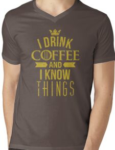 I Drink Coffee And I Know Things Mens V-Neck T-Shirt