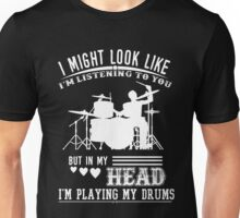 In fact i'm playing my drums Unisex T-Shirt