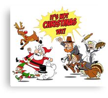 Funny It's Not Christmas Yet Thanksgiving Holiday Family Gift T-Shirt Canvas Print