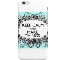 KEEP CALM and MAKE THINGS iPhone Case/Skin