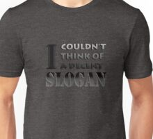 No decent slogan. Unisex T-Shirt