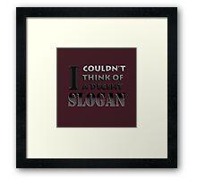 No decent slogan. Framed Print