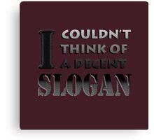 No decent slogan. Canvas Print