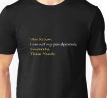 Dear racism I am not my grandparents these hands Shirt Unisex T-Shirt