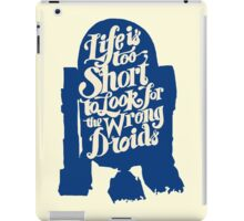 Life is too short to look for the wrong droids iPad Case/Skin