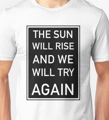 The Sun Will Rise & We Will Try Again - Twenty One Pilots Unisex T-Shirt