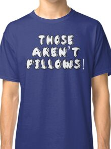 Planes Trains And Automobiles - Those Aren't Pillows! Classic T-Shirt