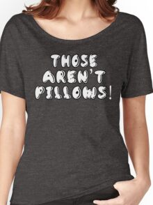 Planes Trains And Automobiles - Those Aren't Pillows! Women's Relaxed Fit T-Shirt