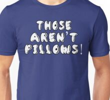 Planes Trains And Automobiles - Those Aren't Pillows! Unisex T-Shirt