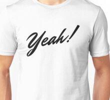 Yeah ! Unisex T-Shirt