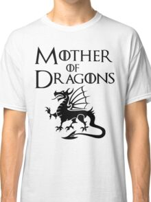 Mother of Dragons Shirt Classic T-Shirt