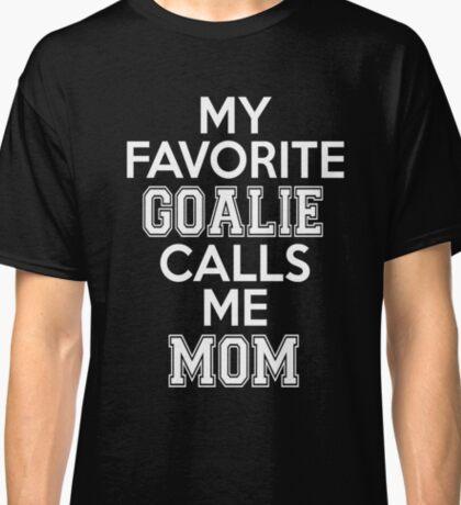 My Favorite Goalie Calls Me Mom Soccer Hockey Team Sport T-Shirt Cute Funny Gift Classic T-Shirt