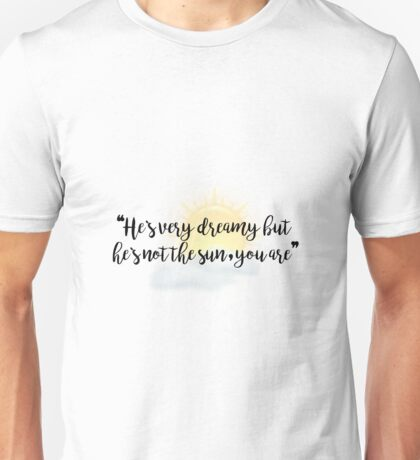"""He's very dreamy but he's not the sun, you are"" - Grey's Anatomy Unisex T-Shirt"