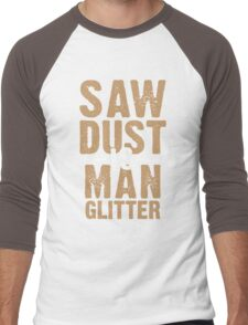 Saw Dust Is Man Glitter Men's Baseball ¾ T-Shirt