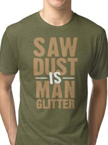 Saw Dust Is Man Glitter Tri-blend T-Shirt