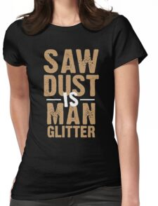 Saw Dust Is Man Glitter Womens Fitted T-Shirt