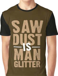 Saw Dust Is Man Glitter Graphic T-Shirt