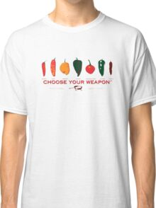 Choose Your Weapon Hot Peppers  Classic T-Shirt