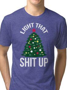 Light That Shit Up Funny Christmas Tree Shirt Tri-blend T-Shirt