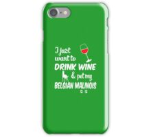 Just Want To Drink Wine & Pet Belgian Malinois iPhone Case/Skin