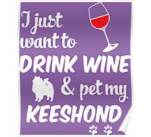 I Just Want To Drink Wine & Pet My Keeshond Poster