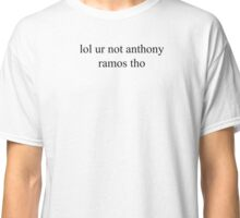 """lol ur not anthony ramos"" PATTERN Classic T-Shirt"