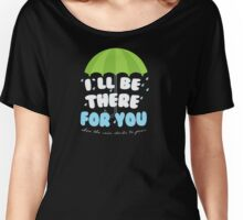 Friends - I'll be there for you  Women's Relaxed Fit T-Shirt