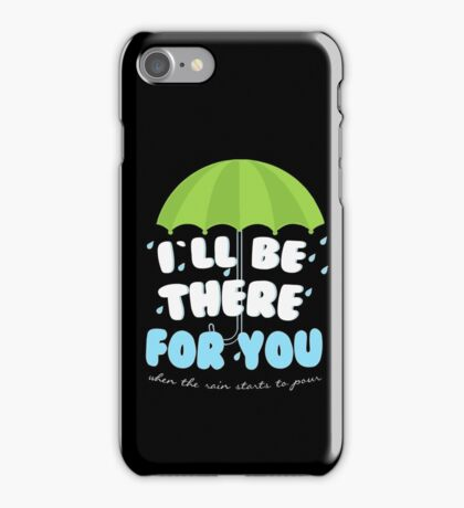 Friends - I'll be there for you  iPhone Case/Skin