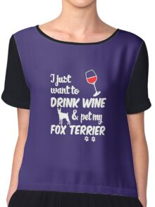 I Just Want To Drink Wine & Pet My Fox Terrier Chiffon Top