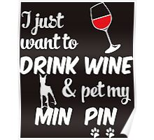 I Just Want To Drink Wine & Pet My Min Pin Poster