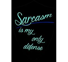 Sarcasm Is My Only Defense Photographic Print