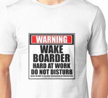 Warning Wakeboarder Hard At Work Do Not Disturb Unisex T-Shirt