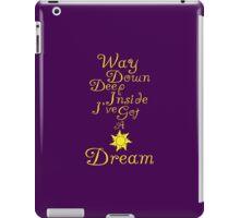 Way Down Deep Inside I've Got A Dream iPad Case/Skin